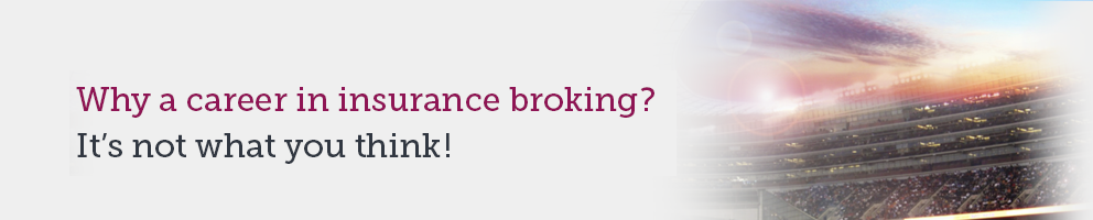 Why a career in insurance broking. It�s not what you think.